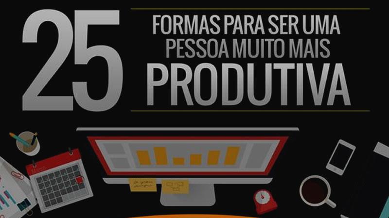 Seja mais produtivo – 25 dicas